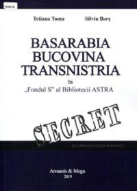 "Basarabia, Bucovina și Transnistria în ""Fondul S"" al Bibliotecii ASTRA"