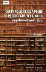 Carte românească veche în parohii greco-catolice din județele Brașov si Sibiu.