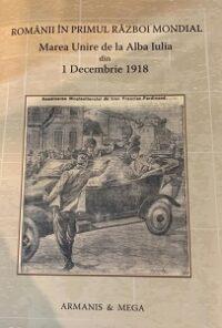 Românii în Primul Război Mondial: Marea Adunare Națională de la Alba Iulia din 1 Decembrie 1918.
