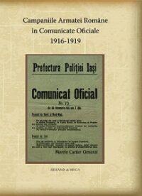 Campaniile Armatei Române în comunicate oficiale: (1916-1919)