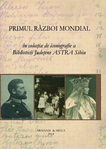 Primul Război Mondial în colecția de iconografie a Bibliotecii Județene ASTRA Sibiu