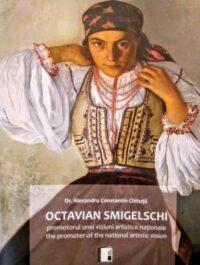 Octavian Smigelschi: promotorul unei viziuni artistice naționale