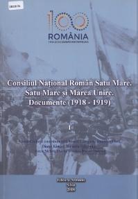 Consiliul Național Român Satu Mare: Satu Mare și Marea Unire: documente: (1918-1919) - Vol. 1