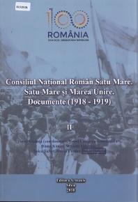 Consiliul Național Român Satu Mare: Satu Mare și Marea Unire: documente: (1918-1919) - Vol. 2