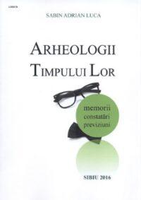 Arheologii timpului lor: memorii, constatări, previziuni